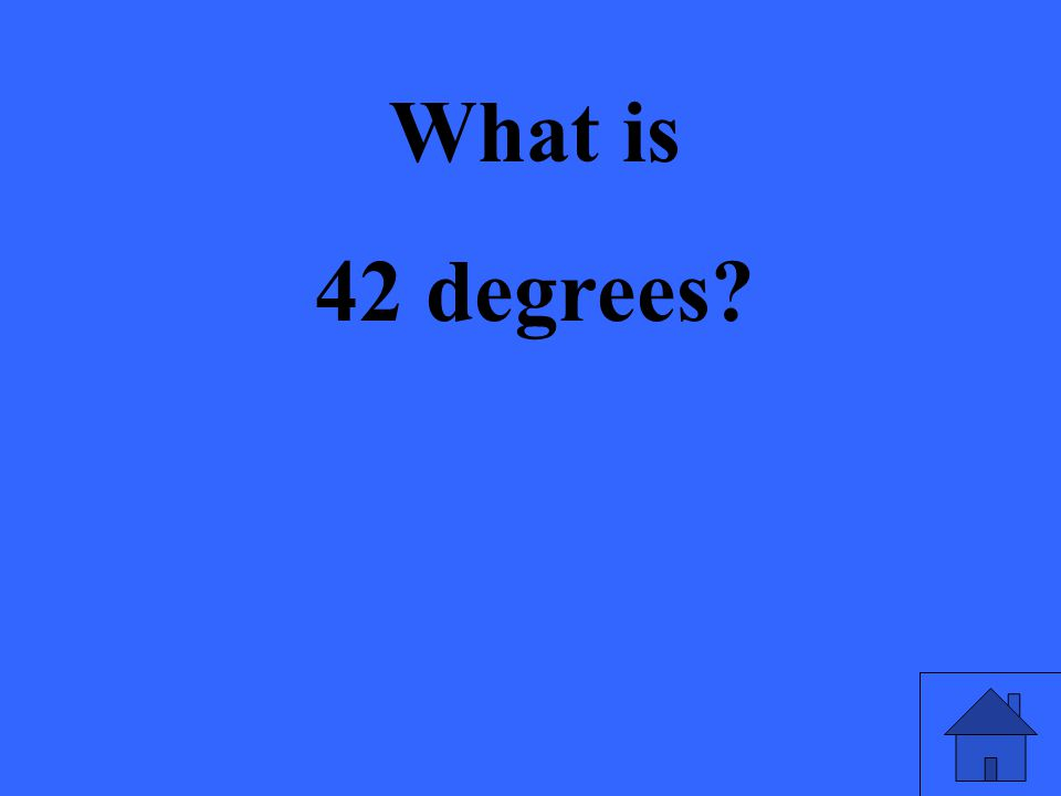 What is 42 degrees