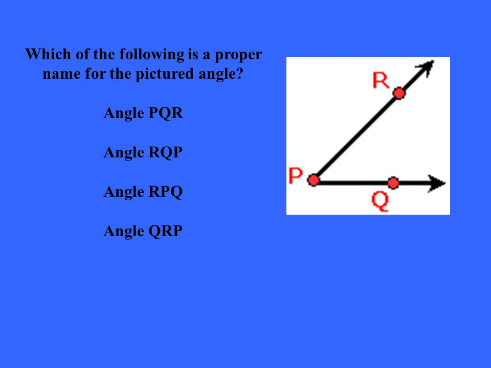 Which of the following is a proper name for the pictured angle.