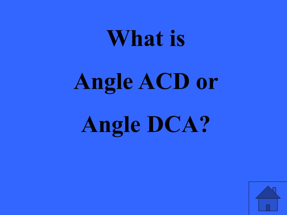 What is Angle ACD or Angle DCA