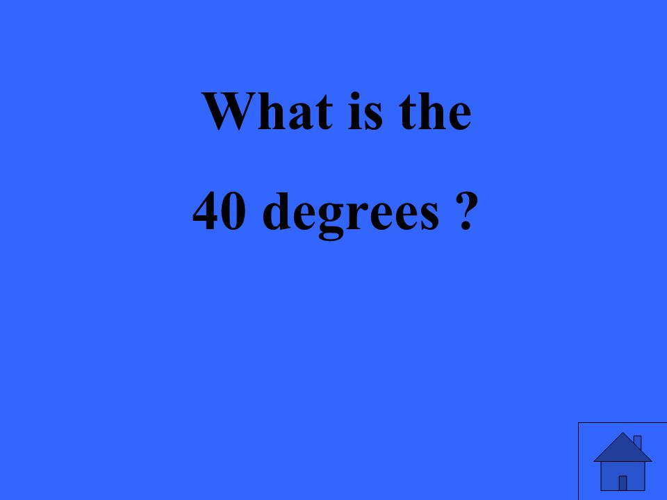 What is the 40 degrees