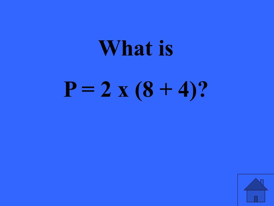 What is P = 2 x (8 + 4)