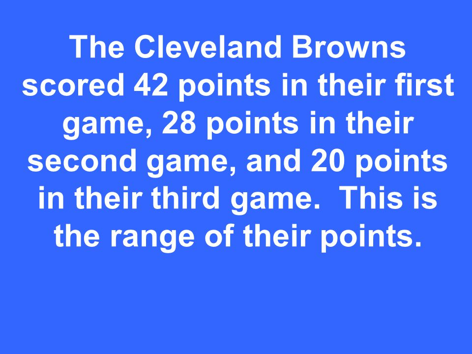 The Cleveland Browns scored 42 points in their first game, 28 points in their second game, and 20 points in their third game.