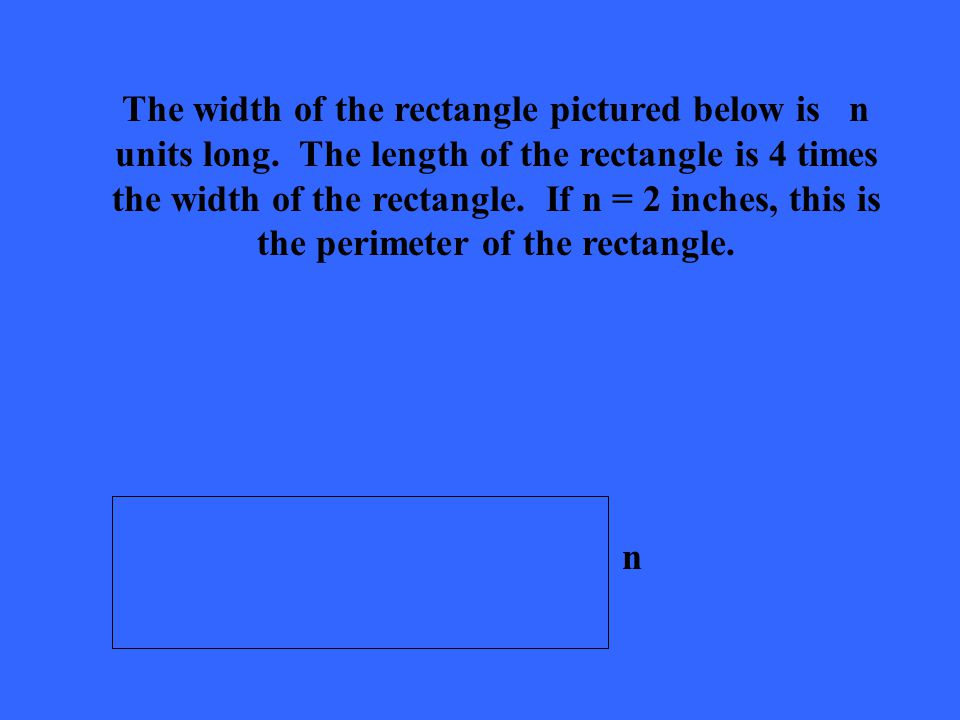 n The width of the rectangle pictured below is n units long.
