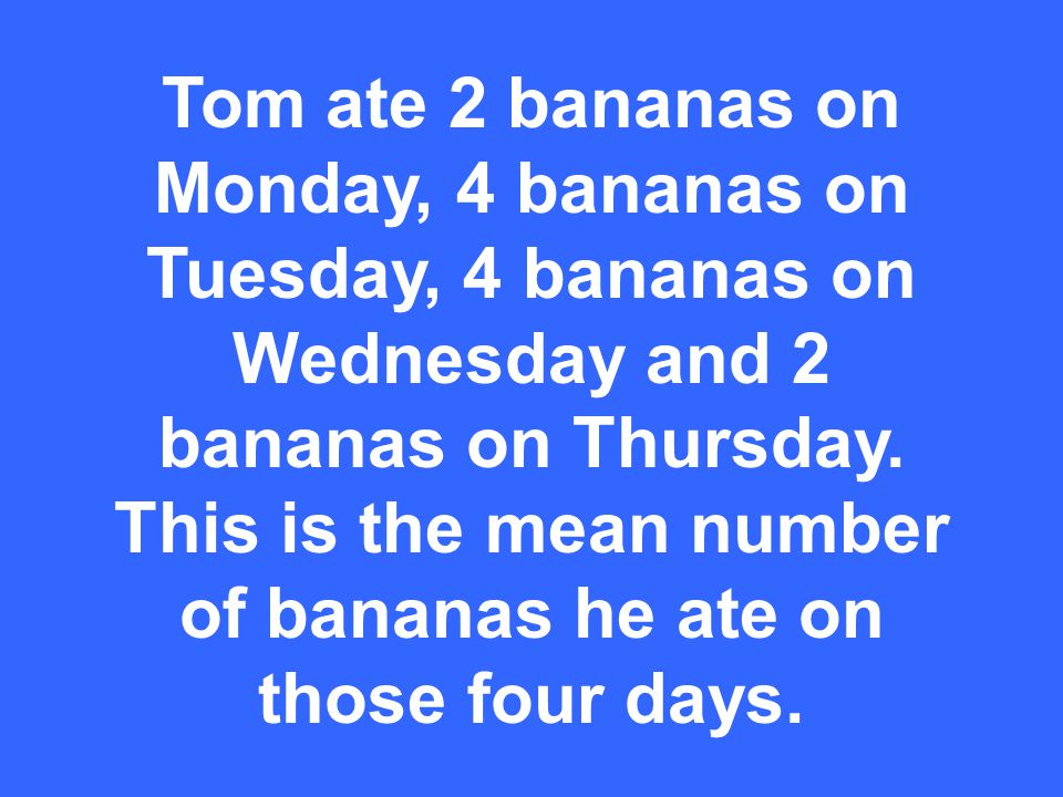 What is 3 bananas.Mean is the average number.