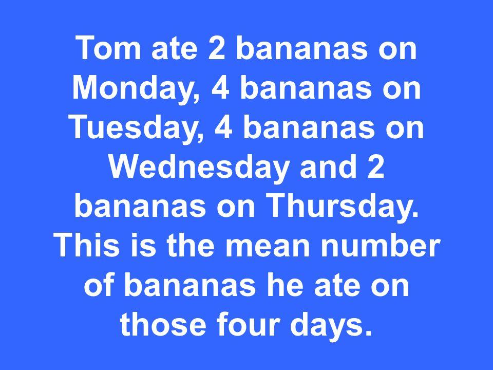 Tom ate 2 bananas on Monday, 4 bananas on Tuesday, 4 bananas on Wednesday and 2 bananas on Thursday.