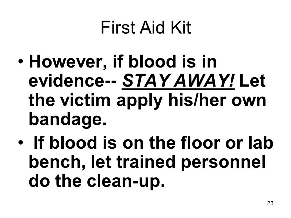 First Aid Kit However, if blood is in evidence-- STAY AWAY.