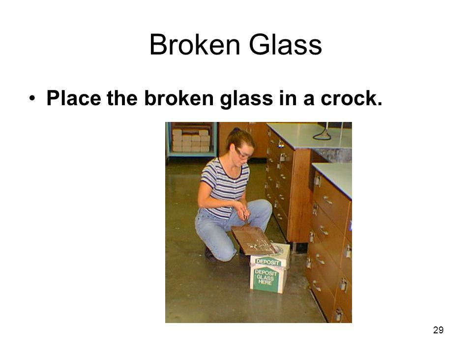Broken Glass Place the broken glass in a crock. 29