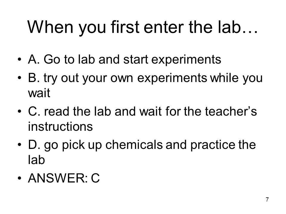 When you first enter the lab… A.Go to lab and start experiments B.
