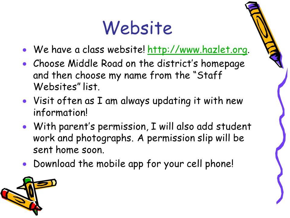 Website  We have a class website! http://www.hazlet.org.http://www.hazlet.org  Choose Middle Road on the district's homepage and then choose my name