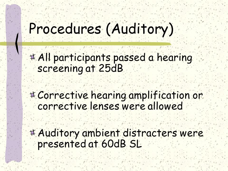 Procedures (Auditory) All participants passed a hearing screening at 25dB Corrective hearing amplification or corrective lenses were allowed Auditory