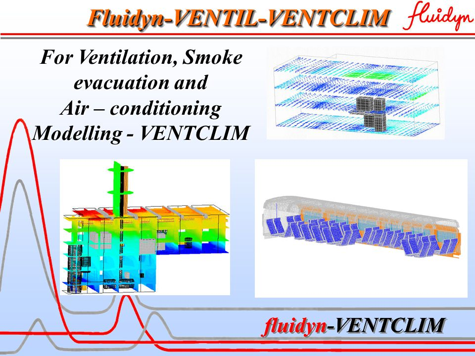 fluidyn-VENTCLIM Fluidyn-VENTIL-VENTCLIMFluidyn-VENTIL-VENTCLIM For Ventilation, Smoke evacuation and Air – conditioning Modelling - VENTCLIM fluidyn-VENTCLIM
