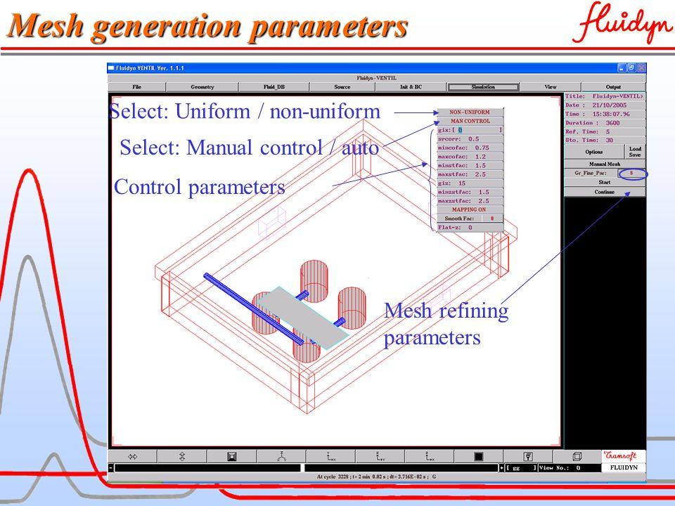 fluidyn-VENTCLIM Mesh generation parameters Mesh refining parameters Select: Uniform / non-uniform Select: Manual control / auto Control parameters