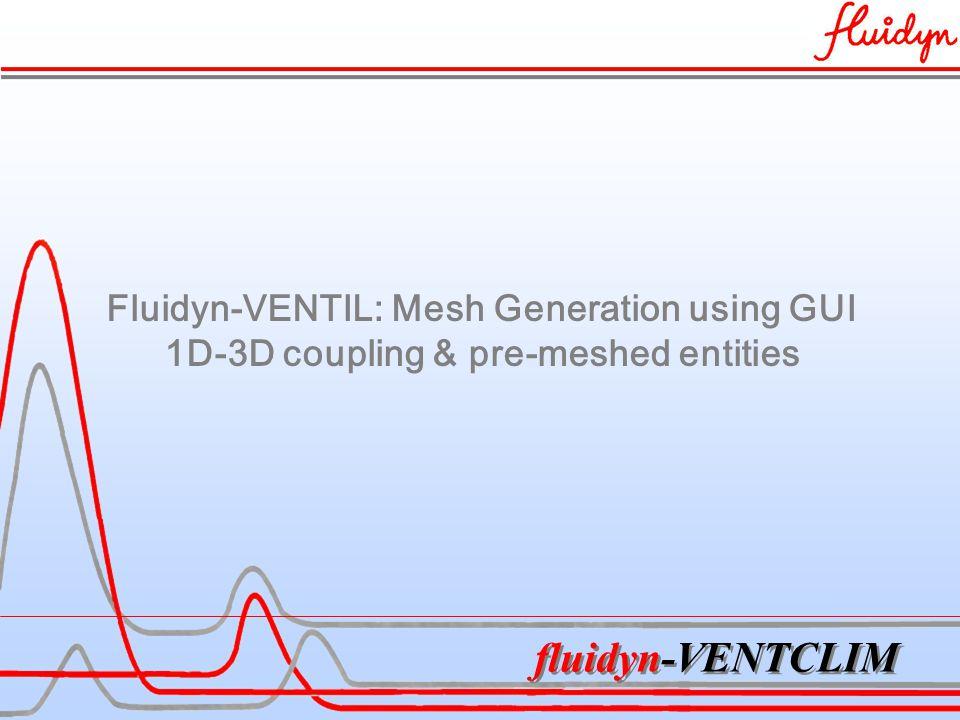 fluidyn-VENTCLIM Fluidyn-VENTIL: Mesh Generation using GUI 1D-3D coupling & pre-meshed entities