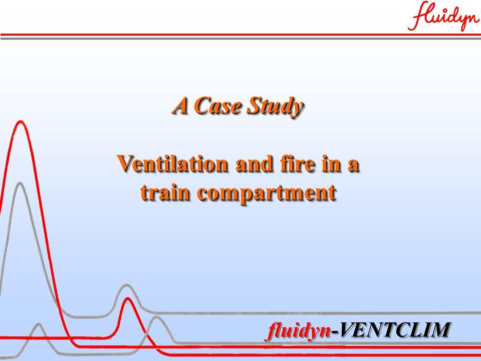 fluidyn-VENTCLIM A Case Study Ventilation and fire in a train compartment A Case Study Ventilation and fire in a train compartment
