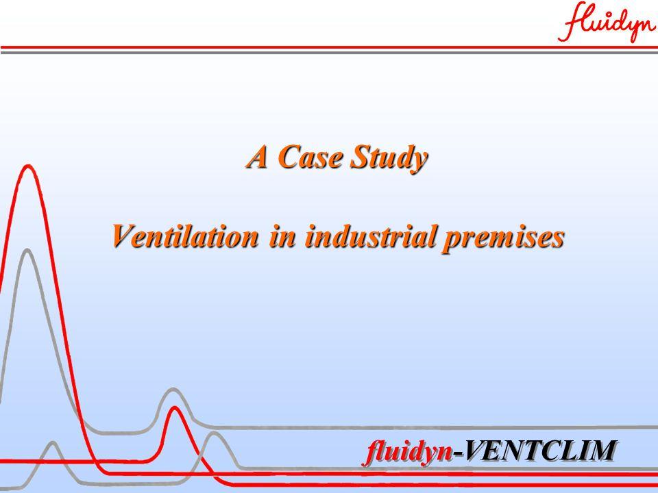 fluidyn-VENTCLIM A Case Study Ventilation in industrial premises