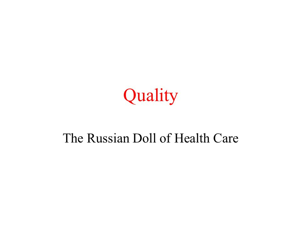 Quality The Russian Doll of Health Care