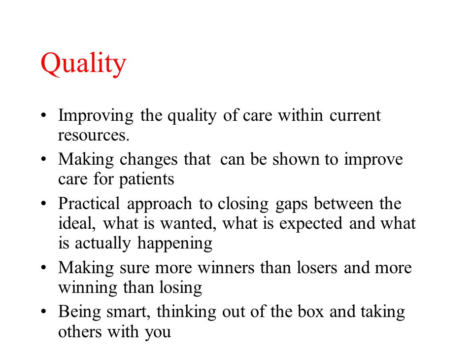 Quality Improving the quality of care within current resources.