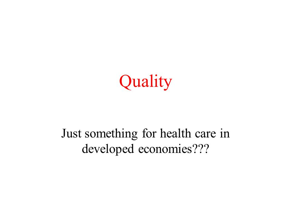Quality Just something for health care in developed economies???