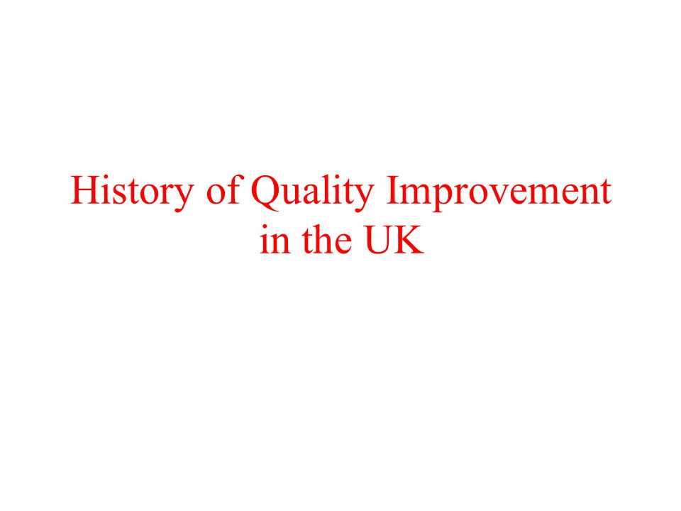 History of Quality Improvement in the UK