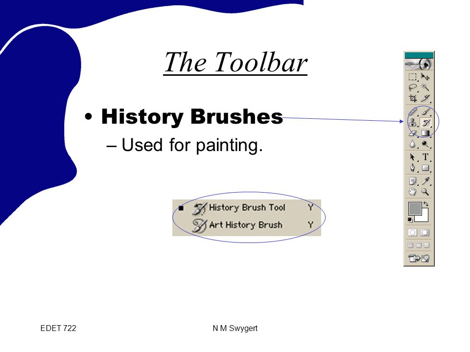 EDET 722N M Swygert The Toolbar History Brushes –Used for painting.