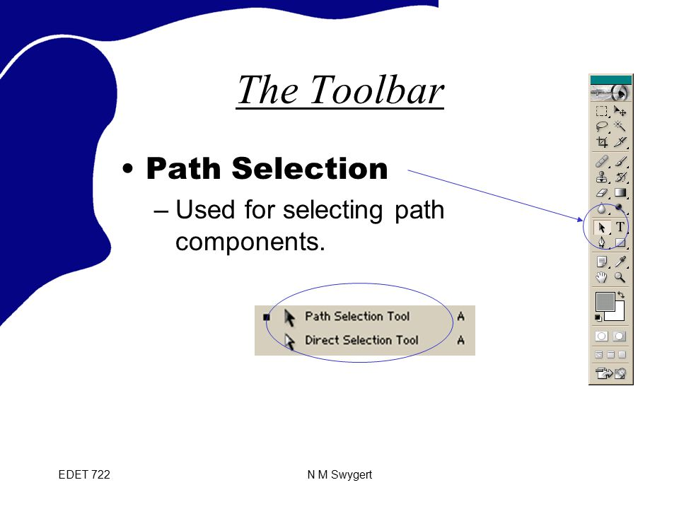 EDET 722N M Swygert The Toolbar Path Selection –Used for selecting path components.