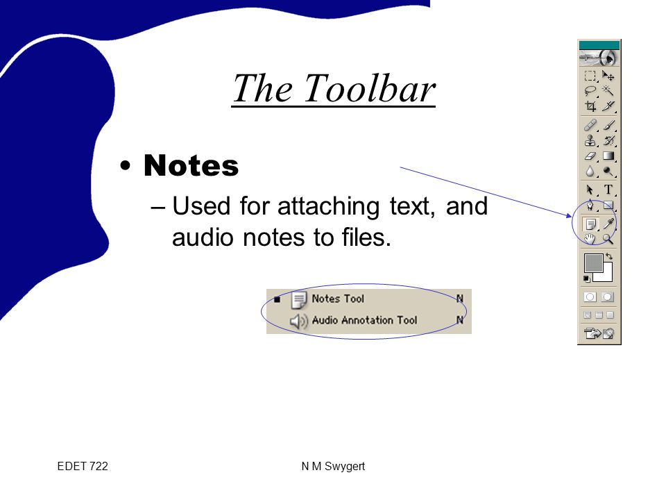 EDET 722N M Swygert The Toolbar Notes –Used for attaching text, and audio notes to files.