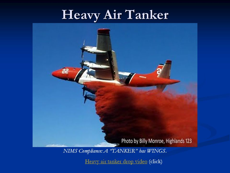 "Heavy Air Tanker NIMS Compliance: A ""TANKER"" has WINGS. Heavy air tanker drop videoHeavy air tanker drop video (click)"