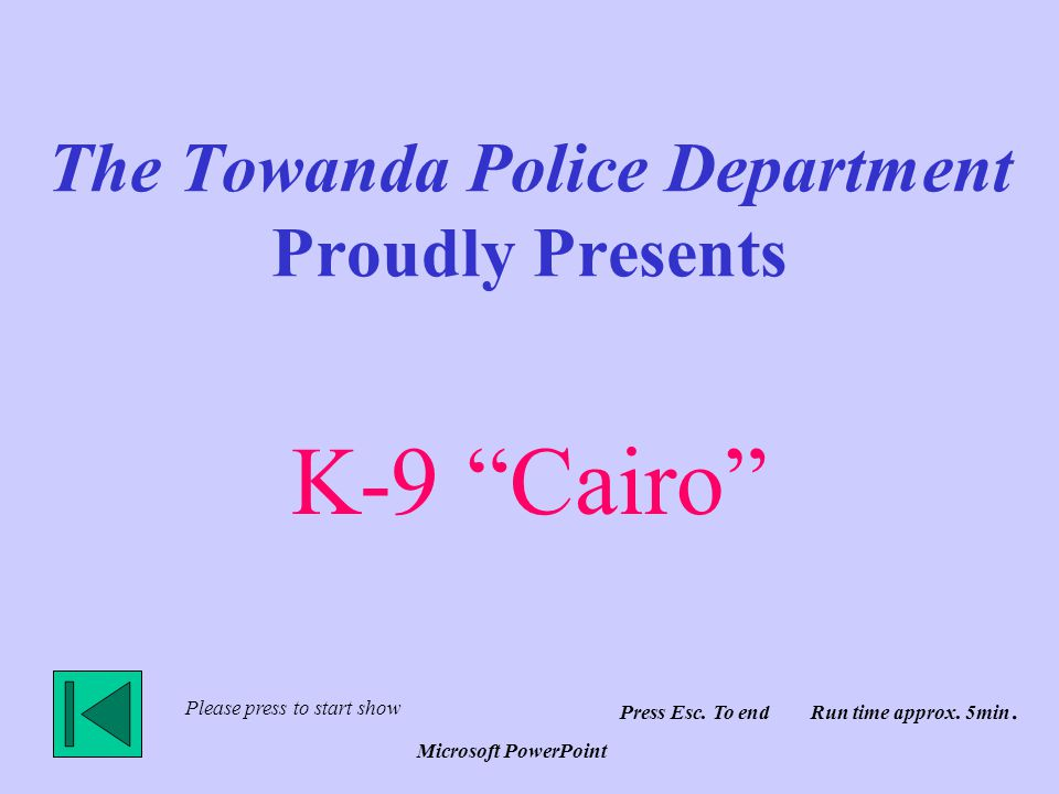 The Towanda Police Department Proudly Presents K-9 Cairo Please press to start show Press Esc.