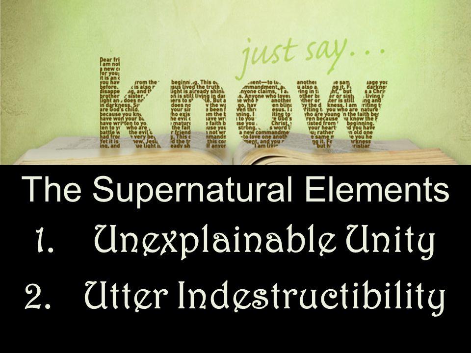 The Supernatural Elements 1.Unexplainable Unity 2.Utter Indestructibility