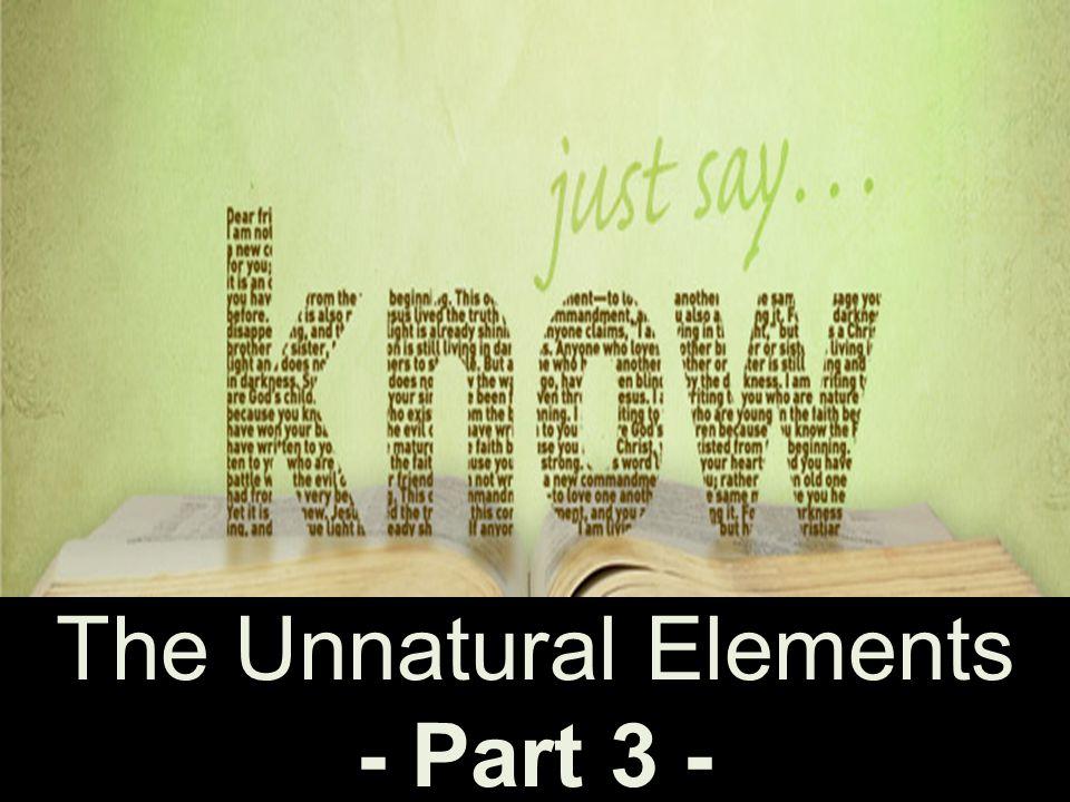 The Unnatural Elements - Part 3 -