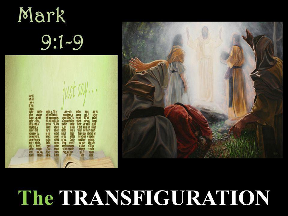 Mark 9:1-9 The TRANSFIGURATION
