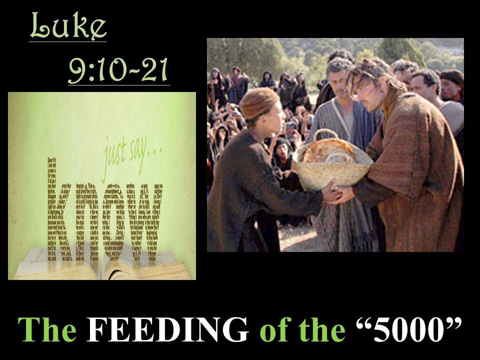Luke 9:10-21 The FEEDING of the 5000