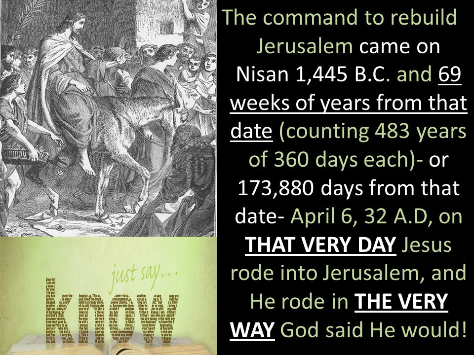 THAT VERY DAY THE VERY WAY The command to rebuild Jerusalem came on Nisan 1,445 B.C.