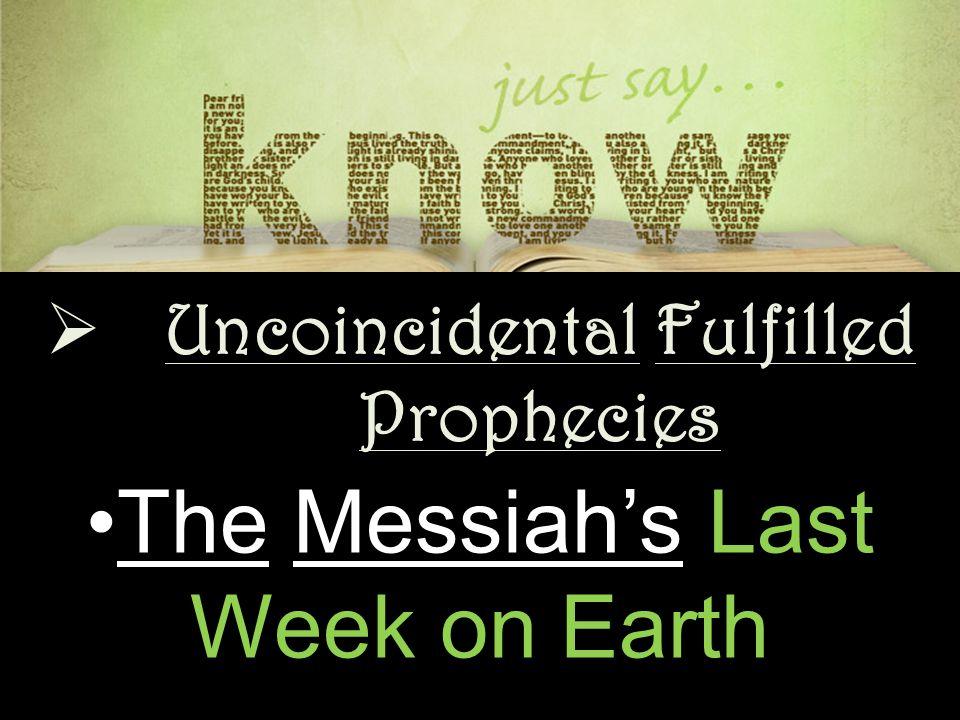 The Messiah's Last Week on EarthThe Messiah's Last Week on Earth  Uncoincidental Fulfilled Prophecies