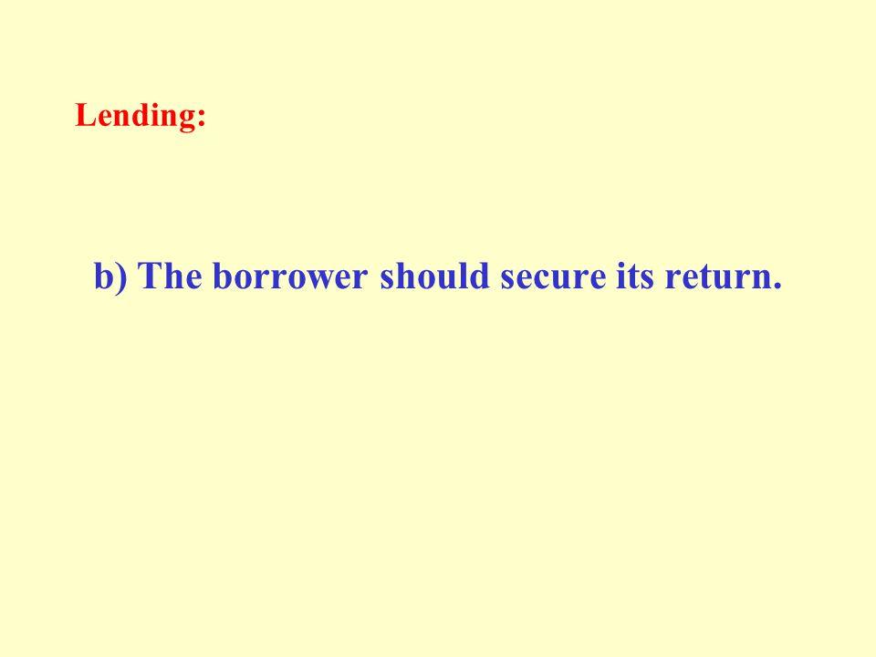 Lending: b) The borrower should secure its return.