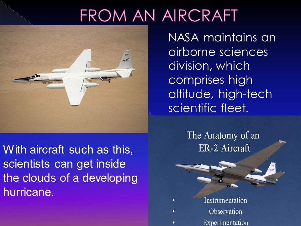 NASA maintains an airborne sciences division, which comprises high altitude, high-tech scientific fleet.