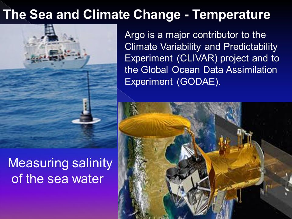 The Sea and Climate Change - Temperature Argo is a major contributor to the Climate Variability and Predictability Experiment (CLIVAR) project and to the Global Ocean Data Assimilation Experiment (GODAE).