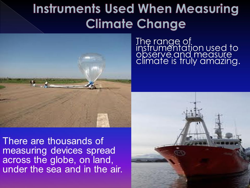 The range of instrumentation used to observe and measure climate is truly amazing.