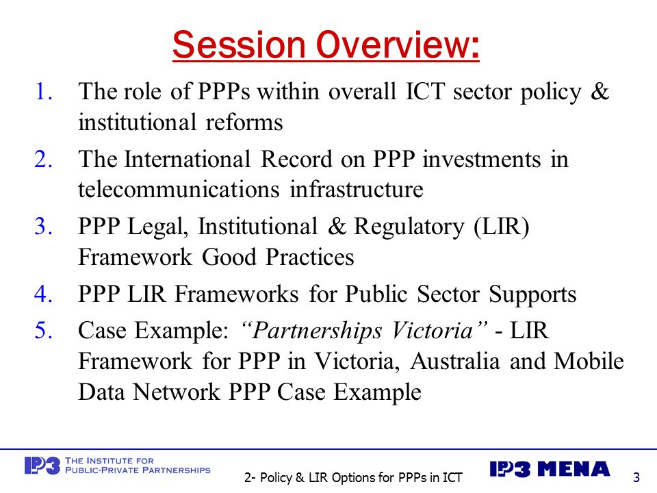 2- Policy & LIR Options for PPPs in ICT14 PPP Laws & Regulations Affordability: In developing & middle-income countries, like ESCWA members, one of the biggest limits to the viability of any PPP projects (in ICT and other sectors) is going to be their affordability.