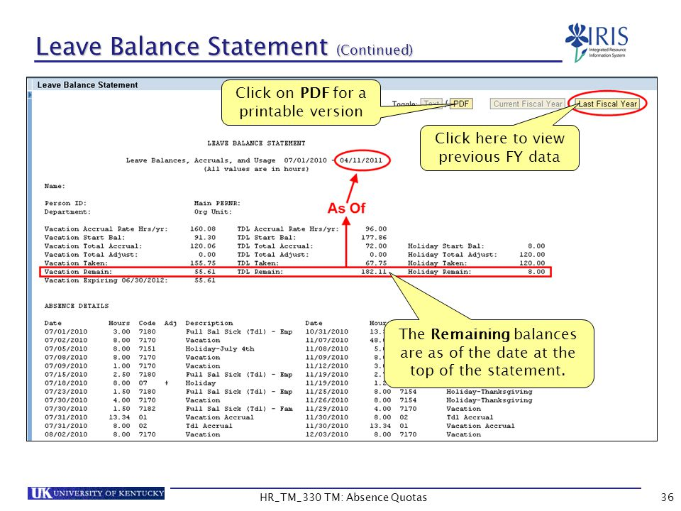 Leave Balance Statement (Continued) 36 Click on PDF for a printable version The Remaining balances are as of the date at the top of the statement.