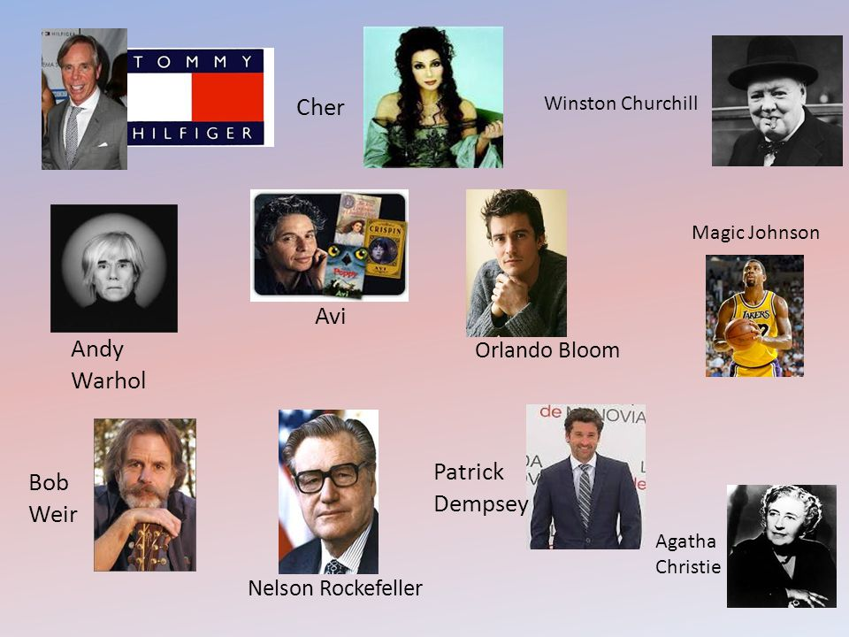 Cher Nelson Rockefeller Orlando Bloom Avi Patrick Dempsey Winston Churchill Agatha Christie Andy Warhol Bob Weir Magic Johnson