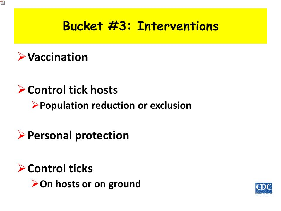 Bucket #3: Interventions  Vaccination  Control tick hosts  Population reduction or exclusion  Personal protection  Control ticks  On hosts or on ground