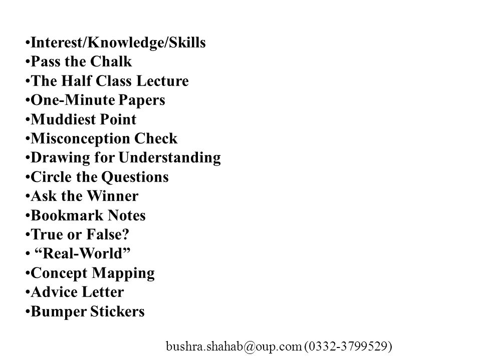 Interest/Knowledge/Skills Pass the Chalk The Half Class Lecture One-Minute Papers Muddiest Point Misconception Check Drawing for Understanding Circle the Questions Ask the Winner Bookmark Notes True or False.