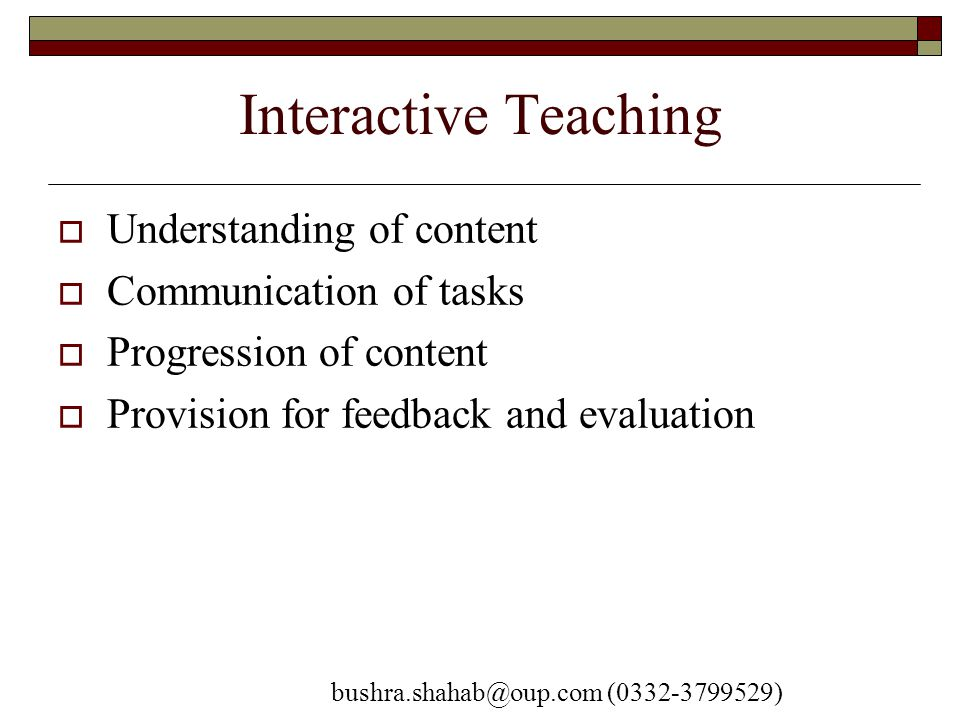 Interactive Teaching  Understanding of content  Communication of tasks  Progression of content  Provision for feedback and evaluation bushra.shaha