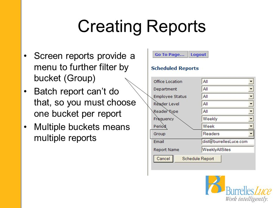 Creating Reports Screen reports provide a menu to further filter by bucket (Group) Batch report can't do that, so you must choose one bucket per repor