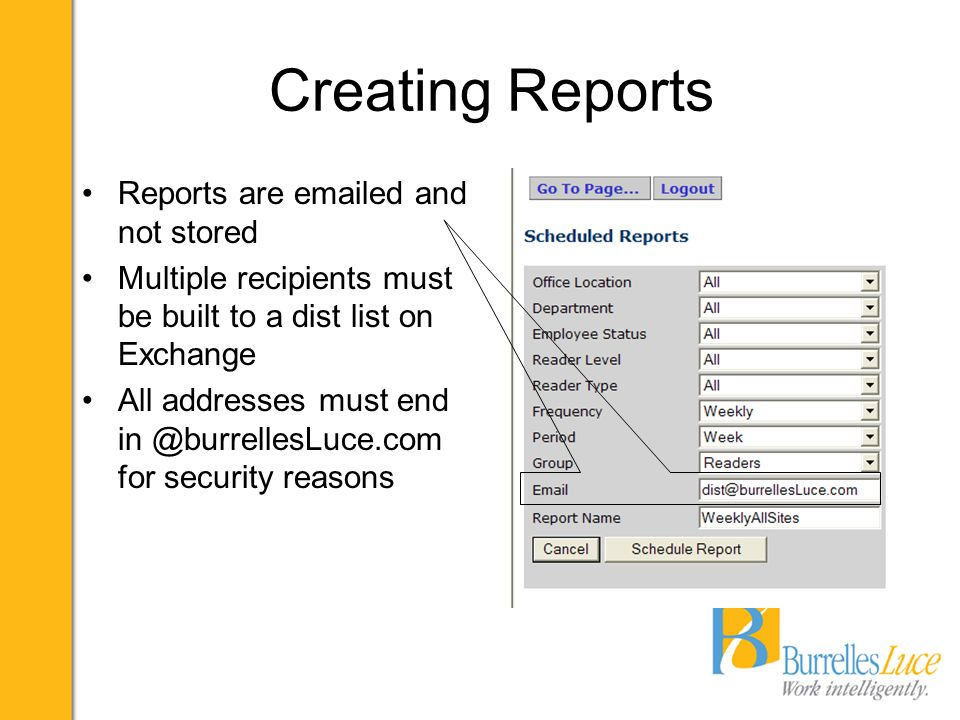 Creating Reports Reports are emailed and not stored Multiple recipients must be built to a dist list on Exchange All addresses must end in @burrellesLuce.com for security reasons
