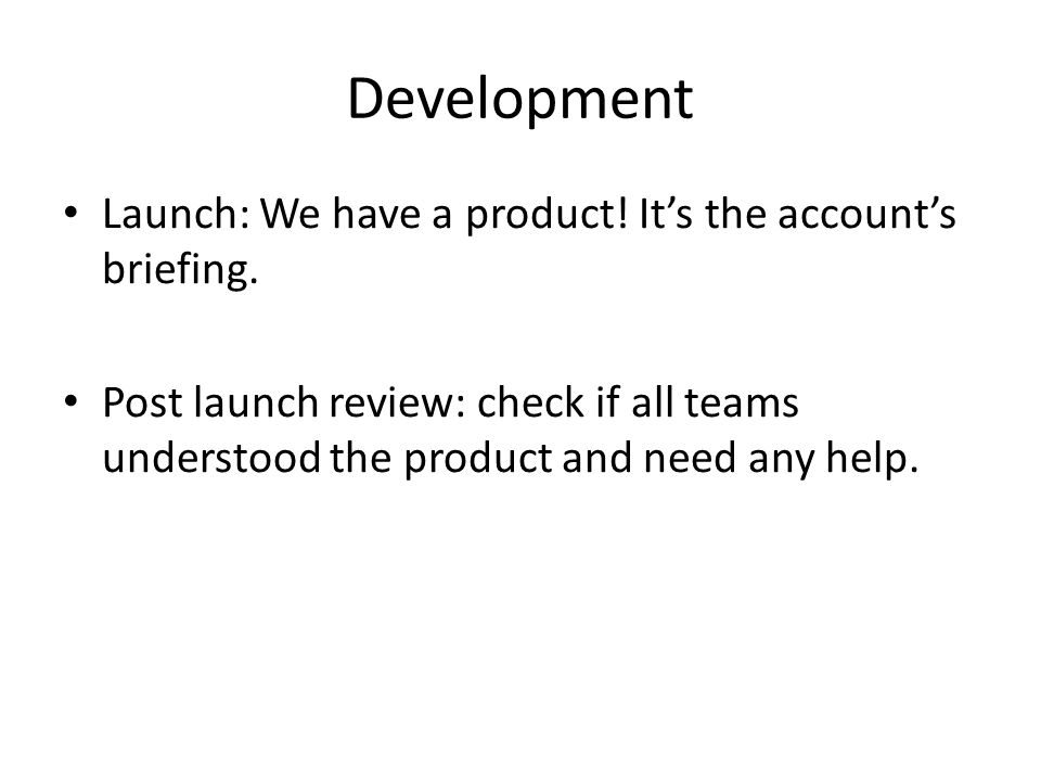 Development Launch: We have a product. It's the account's briefing.