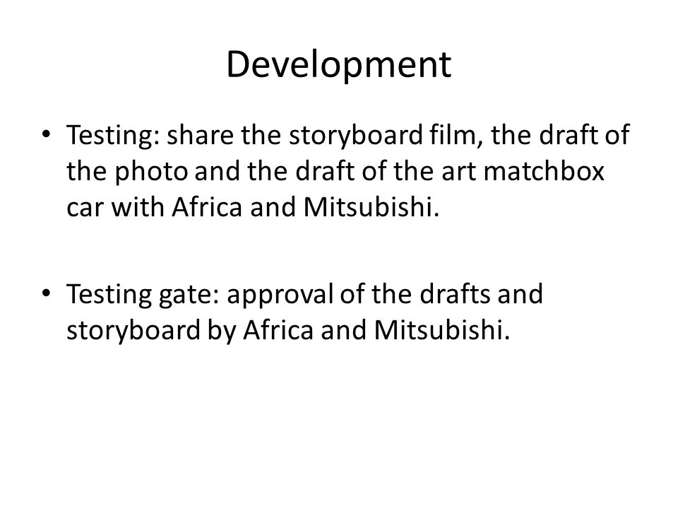 Development Testing: share the storyboard film, the draft of the photo and the draft of the art matchbox car with Africa and Mitsubishi.