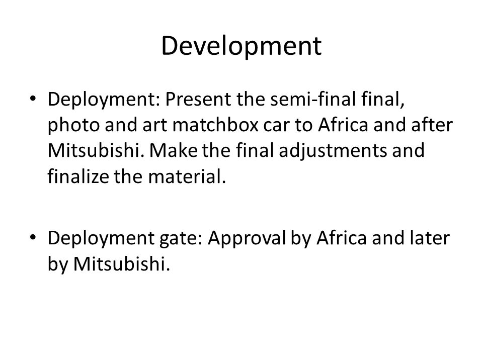 Development Deployment: Present the semi-final final, photo and art matchbox car to Africa and after Mitsubishi.