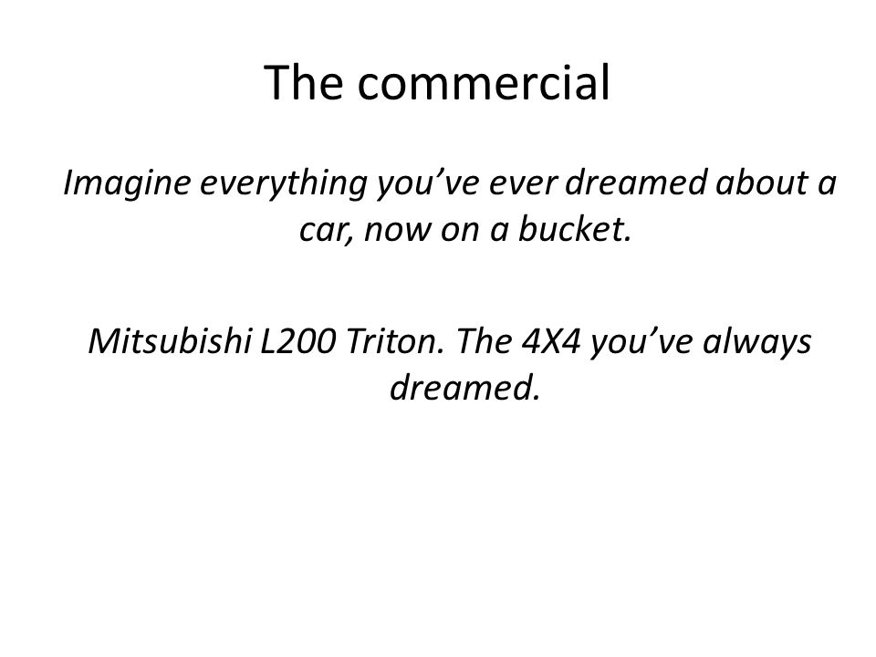 The commercial Imagine everything you've ever dreamed about a car, now on a bucket.
